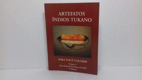 Livro Artefatos Índios Tukano Para Colorir Ruben Tavares