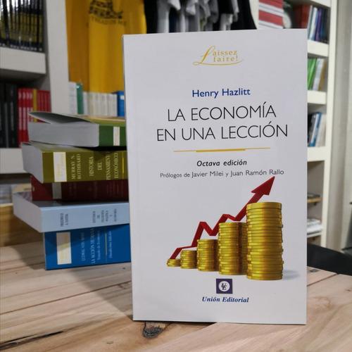 La Economía En Una Lección H Hazlitt Unión Editorial Milei