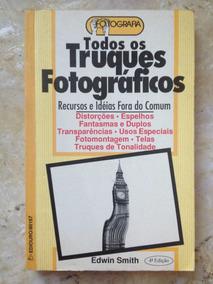 Todos Os Truques Fotográficos - Recursos E Idéias Incomuns