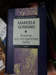 Nosotras Que Nos Queremos Tanto , Marcela Serrano