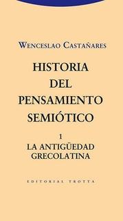 Historia Del Pensamiento Semiotico 1 La Antiguedad Grecolati
