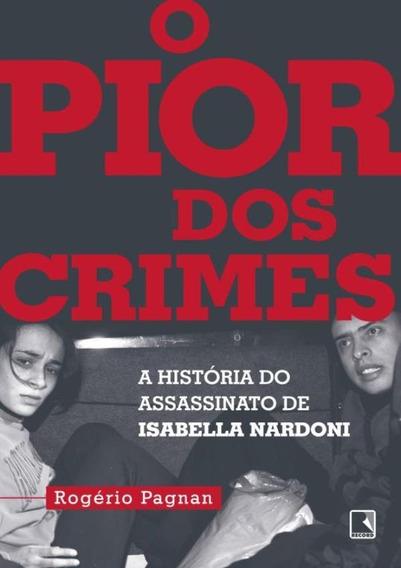 Pior Dos Crimes, O - A Historia Do Assassinato De Isabella