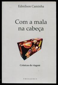 Com A Mala Na Cabeça - Edmílson Caminha- Frete $15 - L.2266