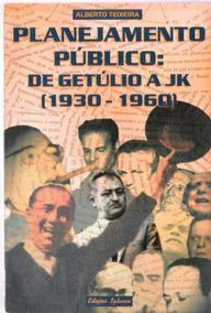 Planejamento Público De Getúlio A Jk - Alberto Teixeira 15a