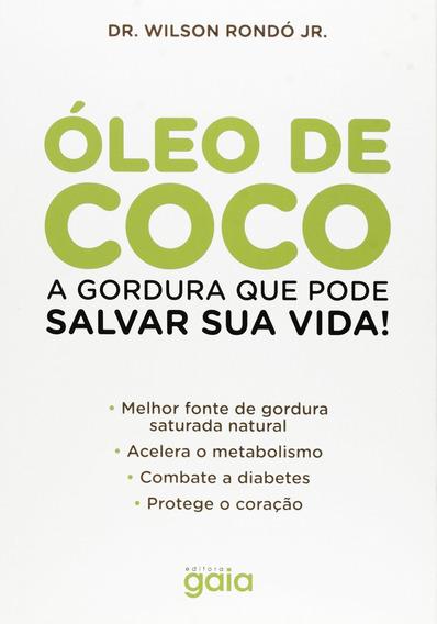 Livro - Óleo De Coco. A Gordura Que Pode Salvar Sua Vida!