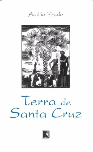 Terra De Santa Cruz - Adélia Prado