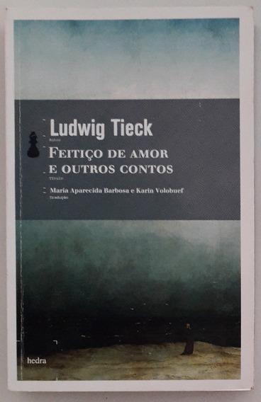 Feitiço De Amor E Outros Contos - Ludwig Tieck