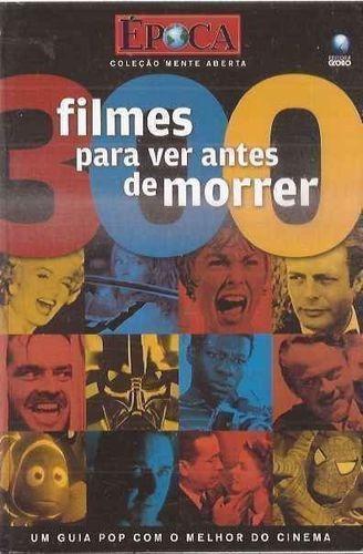 Livro 300 Filmes Para Assistir Antes De Morrer Época