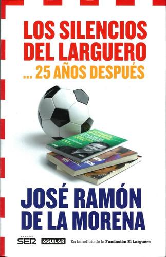 Los Silencios Del Larguero 25 Años - Jose Ramon De La Morena