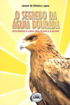 O Segredo Da Águia Dourada - Jamiel De Oliveira Lopes