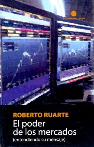 El Poder De Los Mercados   - Ruarte, Roberto