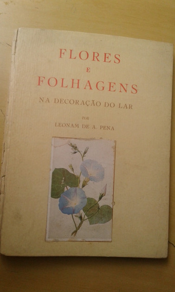 Livro - Folhas E Folhagens Na Decoração Do Lar - Leonam Pena