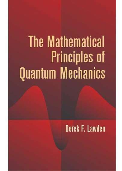 The Mathematical Principles Of Quantum Mechanics