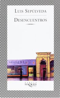 Desencuentros De Luis Sepúlveda - Tusquets