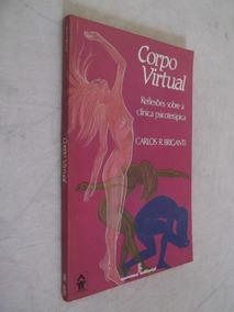 Livro - Corpo Virtual - Reflexões Sobre A Clínica - Carlos R