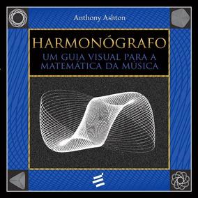 Harmonógrafo: Um Guia Visual Para A Matemática Da Música
