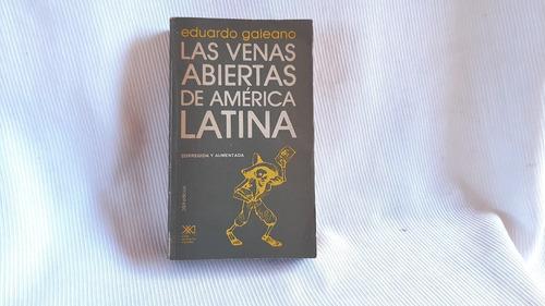 Las Venas Abiertas De América Latina Eduardo Galeano S Xxi