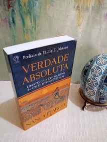 Verdade Absoluta - Nancy Pearcey - Libertando O Cristianismo