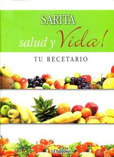 Salud Y Vida ! Tu Recetario - Sarita / 13 Editores