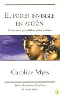 El Poder Invisible En Acción Caroline Myss Milagros