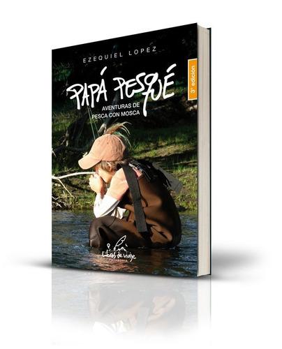 Papá Pesqué - Aventuras De Pesca Con Mosca - Patagonia