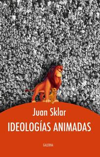 Ideologias Animadas - Juan Sklar - Galerna