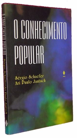 O Conhecimento Popular Sergio Schaefer Ari Jantsch Livro /