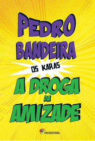 Livro: A Droga Da Amizade - Os Karas - Pedro Bandeira