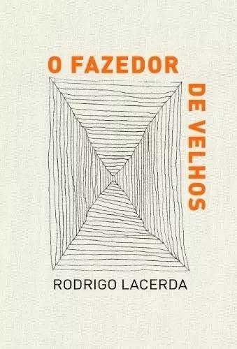 O Fazedor De Velhos - Rodrigo Lacerda - Cosac Naify - Livro