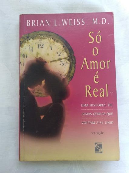 Só O Amor É Real Brian L. Weiss, M.d.