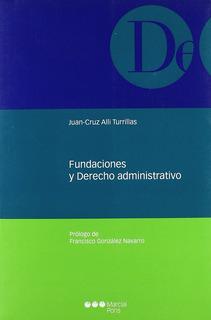 Fundaciones Y Derecho Administrativo Alli Turrilas Juan Cruz