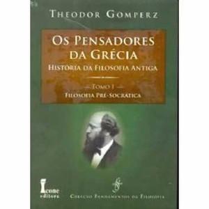 Os Pensadores Da Grécia- Pré-socráticos - Theodor Gomperz