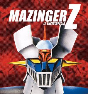 ** Mazinger Z - La Enciclopedia ** Aurelio Sanz-arranz