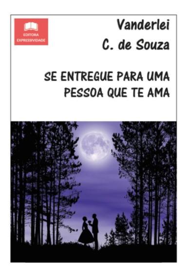 Livro Se Entregue Para Uma Pessoa Que Te Ama