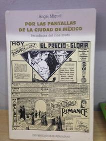 Por Las Pantallas De La Ciudad De México. Ángel Miquel.