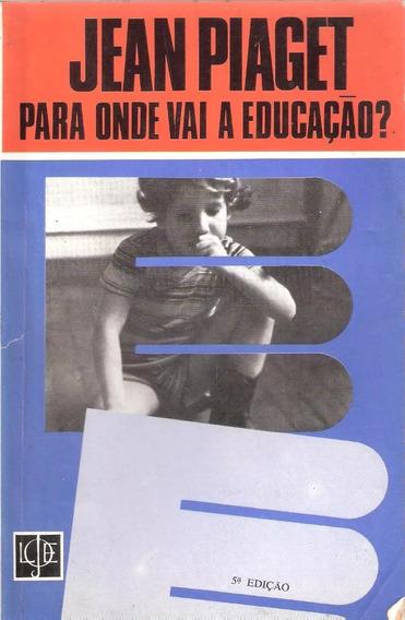 Livro Para Onde Vai A Educação - Jean Piaget - Neb