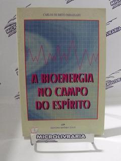 Livro - A Bioenergia No Campo Do Espírito - Carlos De Brito