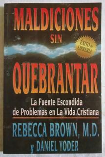 Maldiciones Sin Quebrantar, Rebecca Brown, M.d. Y D. Yoder