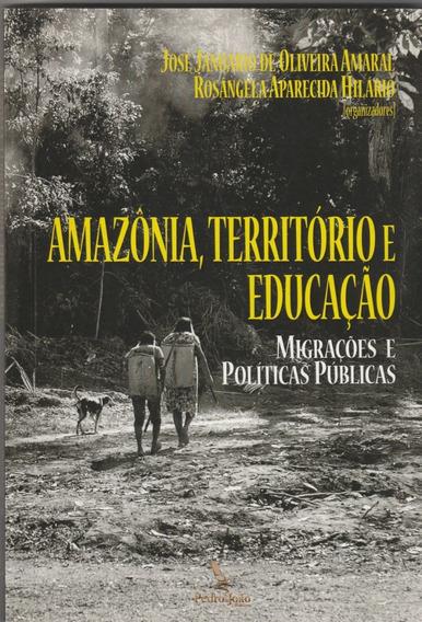 Livro Amazônia, Território E Educação - Migrações E Política