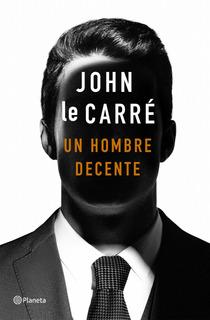 Un Hombre Decente De John Le Carré - Planeta