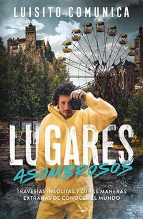 Lugares Asombrosos - Luisito Comunica - Libro Alfaguara *