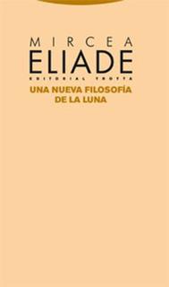 Una Nueva Filosofía De La Luna, Mircea Eliade, Trotta #