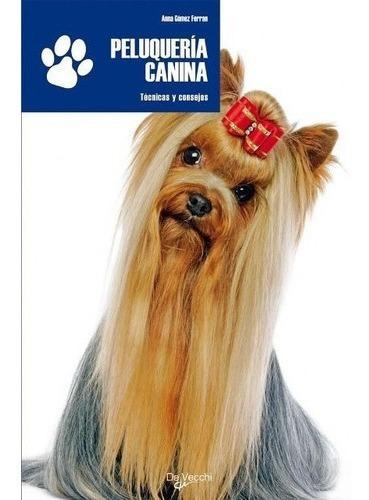 Imagen 1 de 2 de Libro - Peluqueria Canina - Tecnicas Y Consejos - Anna Gomez
