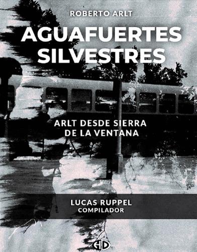 Libro Aguafuertes Silvestres De Roberto Arlt