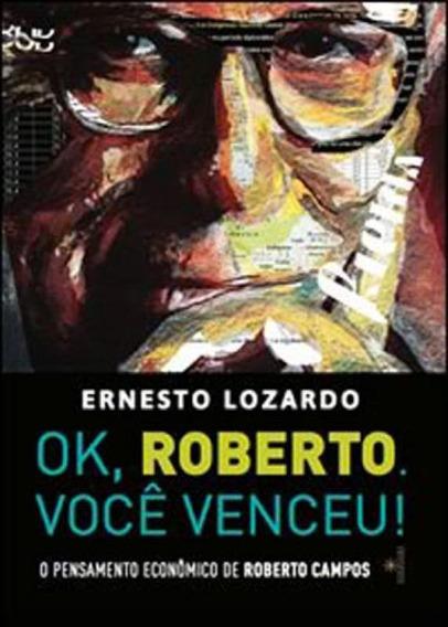 Ok, Roberto. Voce Venceu! O Pensamento Economico De Robe