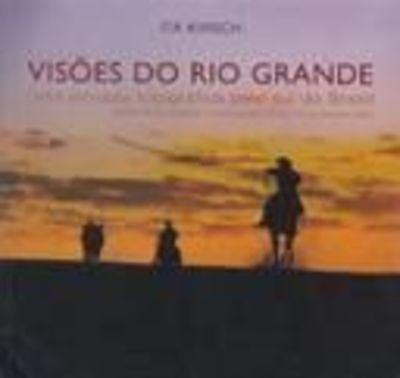 Visões Do Rio Grande- Uma Jornada Fotográfica Pelo Sul Do...