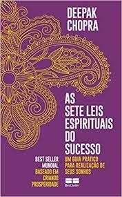 As Sete Leis Espirituais Do Sucesso - Um Deepak Chopra
