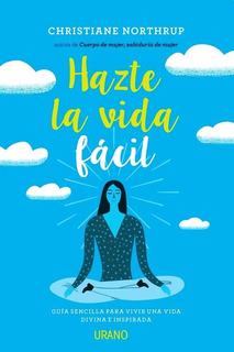 Hazte La Vida Facil Christiane Northrup - Libro Nuevo Envios