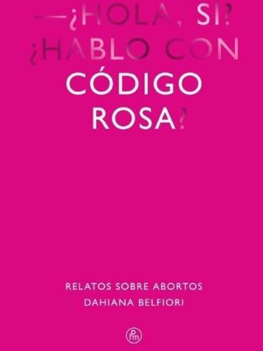 Código Rosa. Relatos Sobre Abortos - Envío Gratis Caba (*)