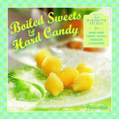 Boiled Sweets & Hard Candy - Claire Ptak
